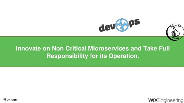@aviranm Innovate on Non Critical Microservices and Take Full Responsibility for its Operation.