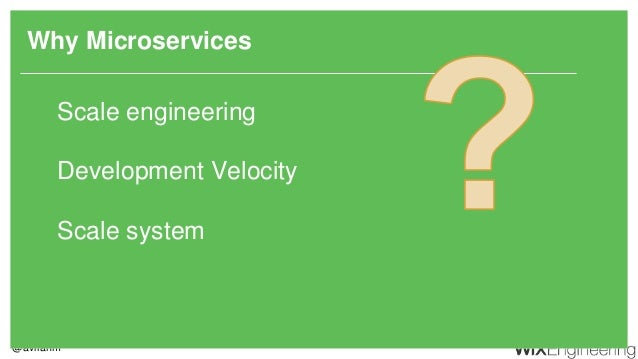 @aviranm Why Microservices Scale engineering Development Velocity Scale system