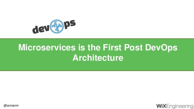 @aviranm Microservices is the First Post DevOps Architecture