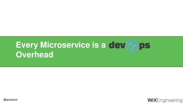 @aviranm Every Microservice is a Overhead