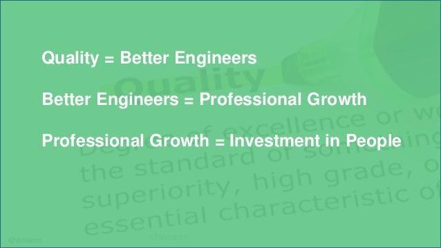 @aviranm @aviranm Quality = Better Engineers Better Engineers = Professional Growth Professional Growth = Investment in Pe...