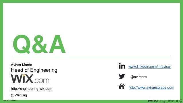 @aviranm Q&A @aviranm http://www.aviransplace.com www.linkedin.com/in/aviran Aviran Mordo Head of Engineering http://engin...