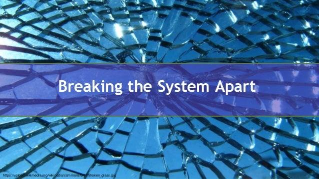 @aviranm Breaking the System Apart https://upload.wikimedia.org/wikipedia/commons/6/67/Broken_glass.jpg