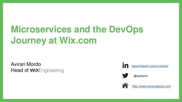 Aviran Mordo Head of Microservices and the DevOps Journey at Wix.com www.linkedin.com/in/aviran @aviranm http://www.aviran...