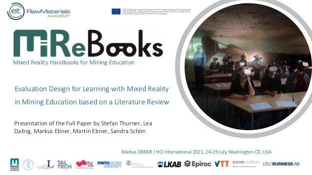 Mixed Reality Handbooks for Mining Educa8on Markus EBNER / HCI Interna3onal 2021, 24-29 July, Washington CD, USA Evaluatio...