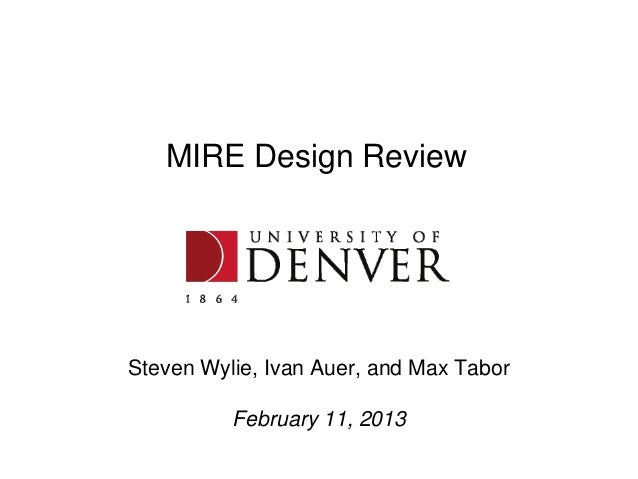 MIRE Design ReviewSteven Wylie, Ivan Auer, and Max Tabor          February 11, 2013