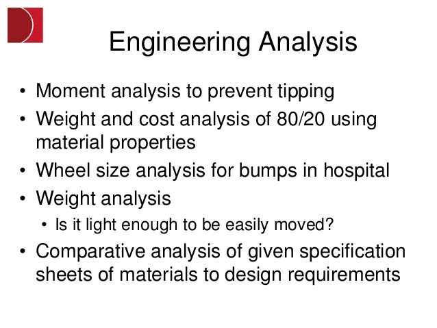 Engineering Analysis• Moment analysis to prevent tipping• Weight and cost analysis of 80/20 using  material properties• Wh...
