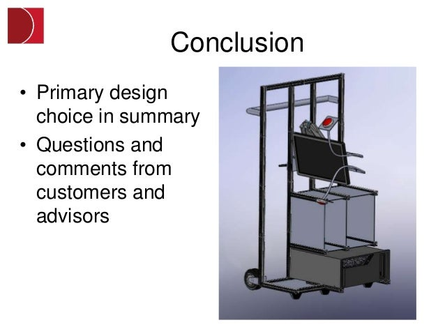 Conclusion• Primary design  choice in summary• Questions and  comments from  customers and  advisors