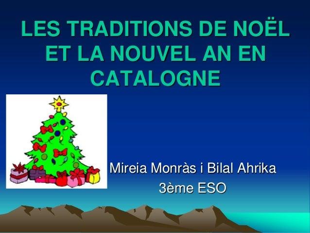 LES TRADITIONS DE NOËL  ET LA NOUVEL AN EN      CATALOGNE       Mireia Monràs i Bilal Ahrika               3ème ESO