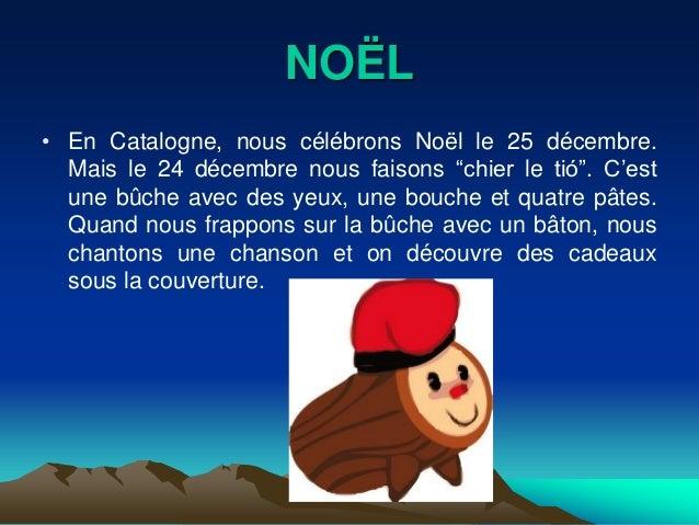 """NOËL• En Catalogne, nous célébrons Noël le 25 décembre.  Mais le 24 décembre nous faisons """"chier le tió"""". C'est  une bûche..."""