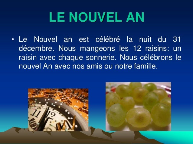 LE NOUVEL AN• Le Nouvel an est célébré la nuit du 31  décembre. Nous mangeons les 12 raisins: un  raisin avec chaque sonne...