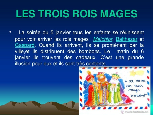 LES TROIS ROIS MAGES•      La soirée du 5 janvier tous les enfants se réunissent    pour voir arriver les rois mages Melch...