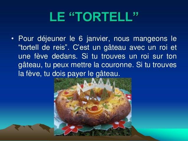 """LE """"TORTELL""""• Pour déjeuner le 6 janvier, nous mangeons le  """"tortell de reis"""". C'est un gâteau avec un roi et  une fève de..."""