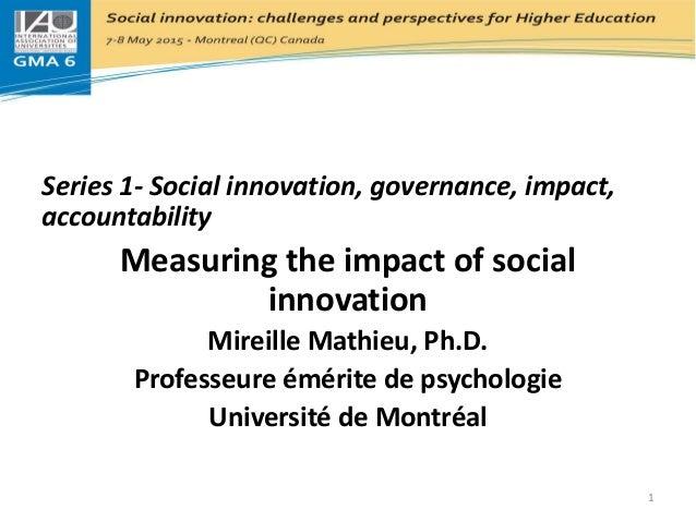 Series 1- Social innovation, governance, impact, accountability Measuring the impact of social innovation Mireille Mathieu...