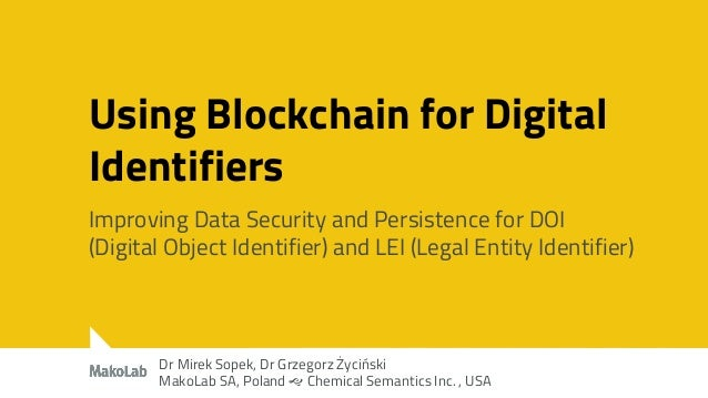 Using Blockchain for Digital Identifiers Improving Data Security and Persistence for DOI (Digital Object Identifier) and L...