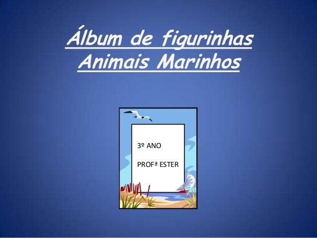 Álbum de figurinhas Animais Marinhos 3º ANO PROFª ESTER