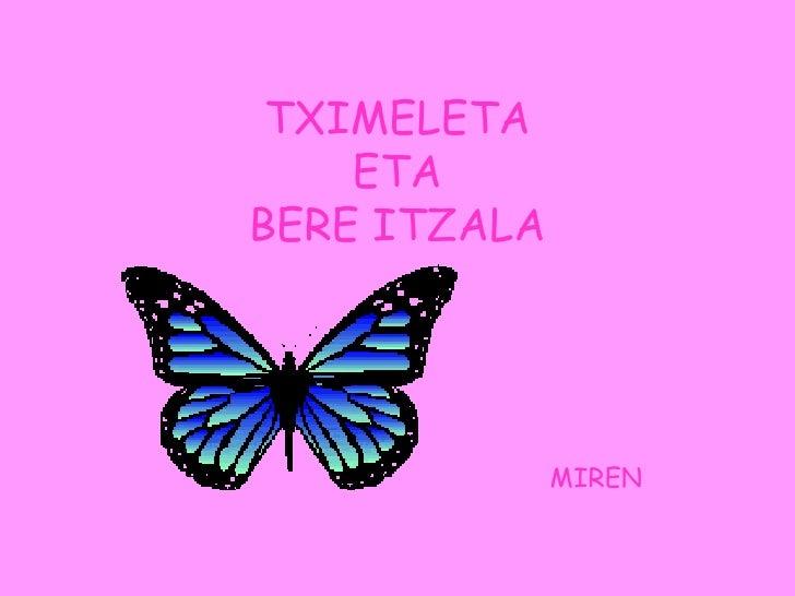 TXIMELETA ETA  BERE ITZALA MIREN