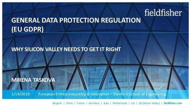Belgium | China | France | Germany | Italy | Netherlands | UK | US (Silicon Valley) | fieldfisher.com GENERAL DATA PROTECT...