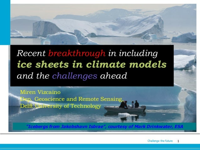 Recent breakthrough in including  ice sheets in climate models and the challenges ahead Miren Vizcaino Dep. Geoscience and...