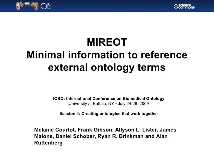 MIREOT Minimal information to reference external ontology terms Mélanie Courtot, Frank Gibson, Allyson L. Lister, James Ma...