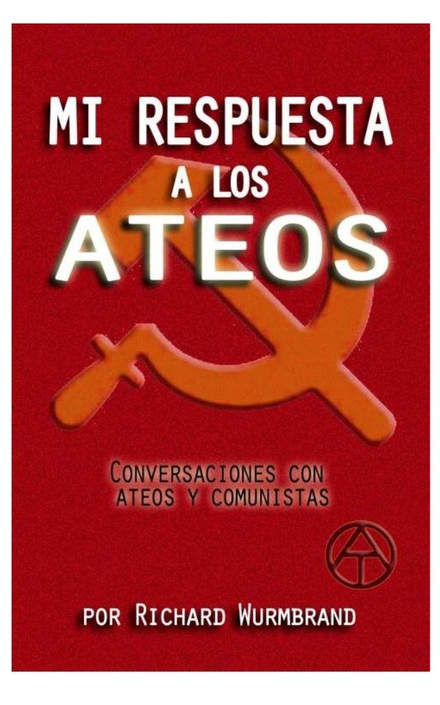 Mi Respuesta a los Ateos por Richard Wurmbrand Conversaciones con Ateos y Comunistas La voz de los Mártires - Buenos Aires...