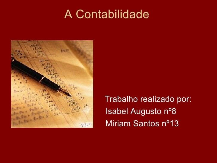 A Contabilidade  Trabalho realizado por: Isabel Augusto nº8 Miriam Santos nº13
