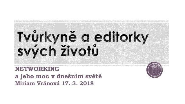 NETWORKING a jeho moc v dnešním světě Miriam Vránová 17. 3. 2018