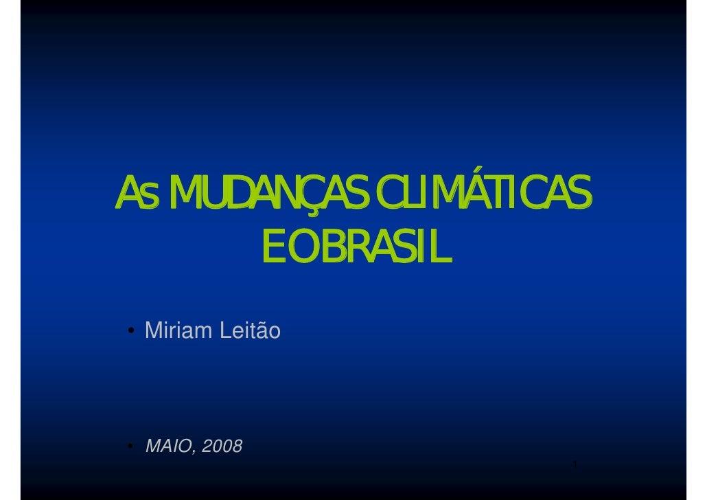 As MUDANÇAS CLIMÁTICAS       E O BRASIL • Miriam Leitão    • MAIO, 2008                      1
