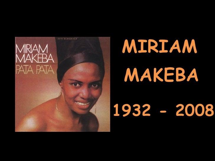 MIRIAM MAKEBA 1932 - 2008
