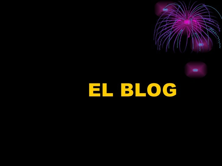 <ul><li>EL BLOG </li></ul>