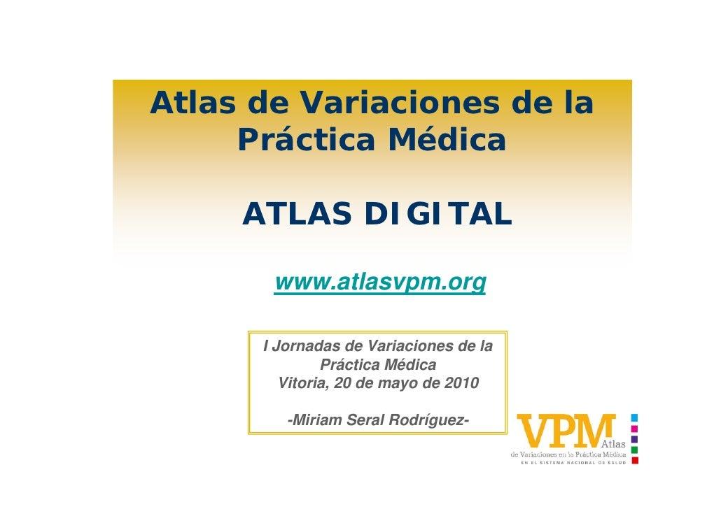 Atlas de Variaciones de la      Práctica Médica       ATLAS DIGITAL         www.atlasvpm.org        I Jornadas de Variacio...