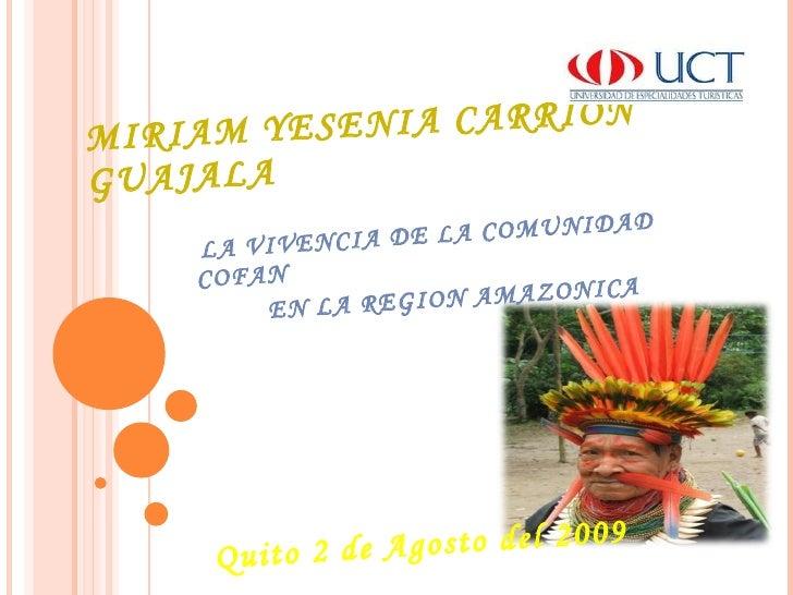 MIRIAM YESENIA CARRIÓN GUAJALA  LA VIVENCIA DE LA COMUNIDAD COFAN  EN LA REGION AMAZONICA  Quito 2 de Agosto del 2009