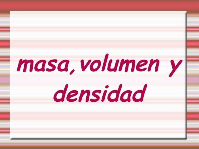 masa,volumen y   densidad