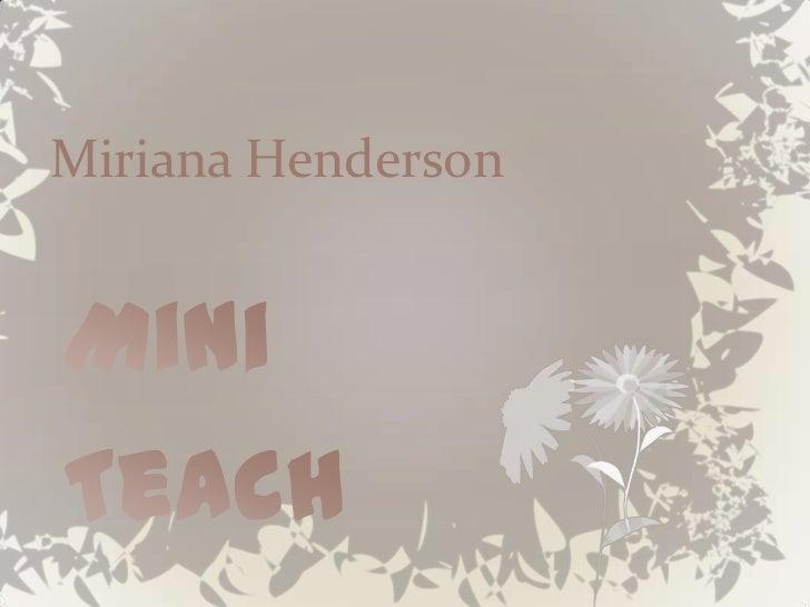 Miriana Henderson<br />Mini Teach<br />