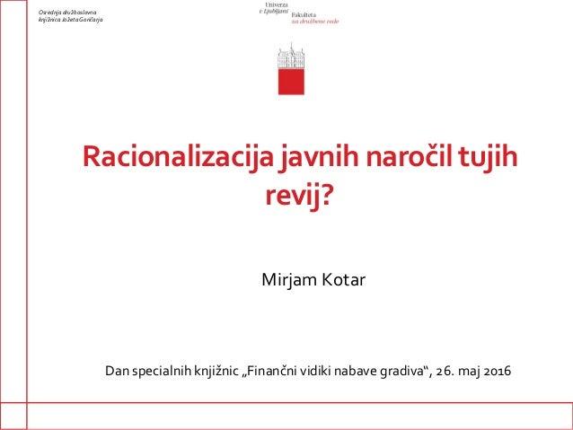 Racionalizacija javnih naročil tujih revij? Osrednja družboslovna knjižnica Jožeta Goričarja Mirjam Kotar Dan specialnih k...