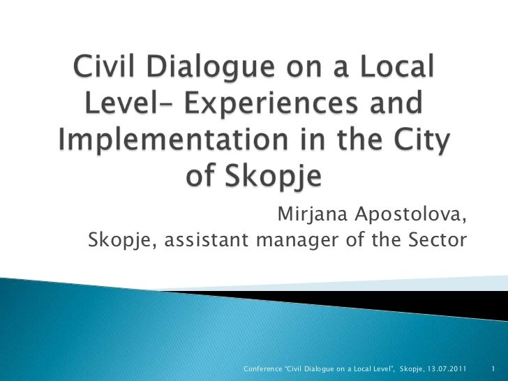Civil Dialogue on a Local Level– Experiences and Implementation in the City of Skopje<br />MirjanaApostolova, <br />Skopje...