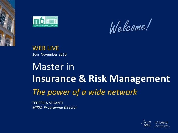 Welcome!<br />WEB LIVE <br />26th  November 2010<br />Master in<br />Insurance & RiskManagement<br />The power of a wide n...
