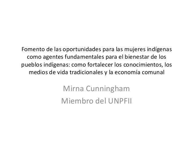Fomento de las oportunidades para las mujeres indígenas  como agentes fundamentales para el bienestar de lospueblos indíge...