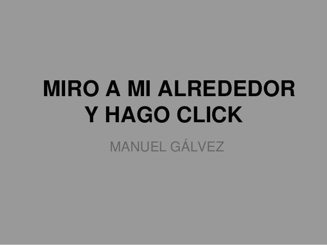 MIRO A MI ALREDEDOR   Y HAGO CLICK     MANUEL GÁLVEZ