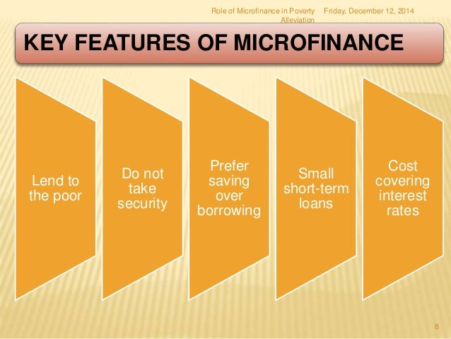 role of micro finance The government's role is as an enabler, not as a direct provider of financial services national governments play an important role in setting a supportive policy environment that stimulates the development of financial services while protecting poor people's savings.