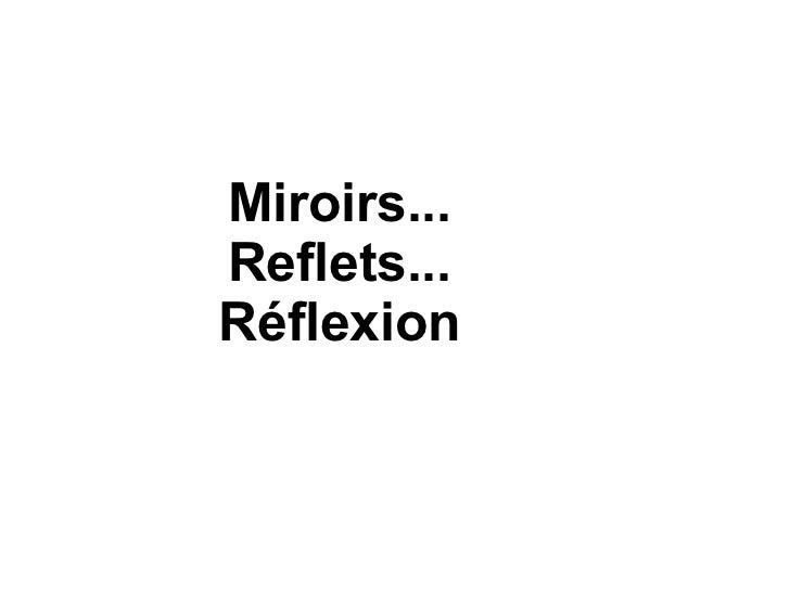 Miroirs...Reflets...Réflexion
