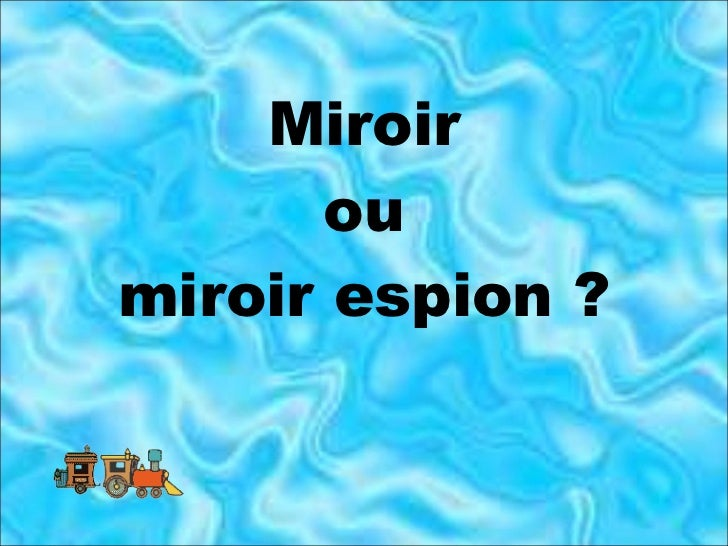 Miroir ou miroir espion?