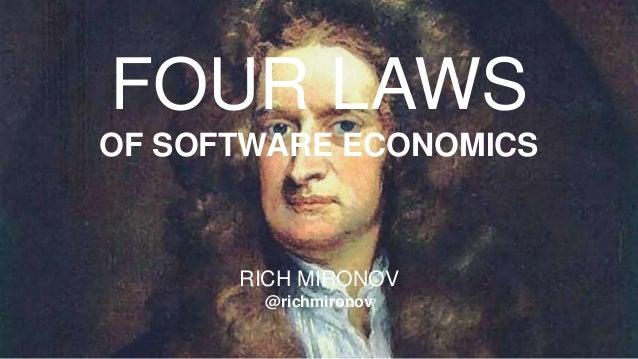 FOUR LAWS OF SOFTWARE ECONOMICS RICH MIRONOV @richmironov
