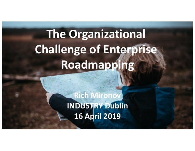 @RichMironov @ProdCollective The Organizational Challenge of Enterprise Roadmapping Rich Mironov INDUSTRY Dublin 16 April ...
