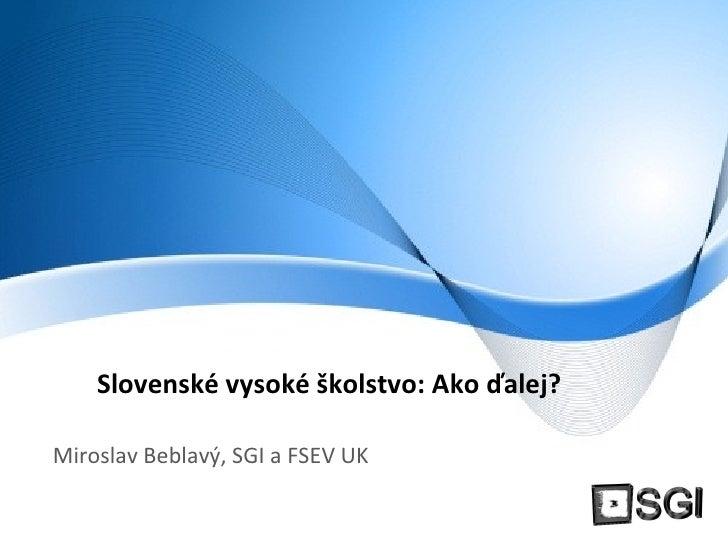 Slovenské vysoké školstvo: Ako ďalej?   Miroslav Beblavý, SGI a FSEV UK