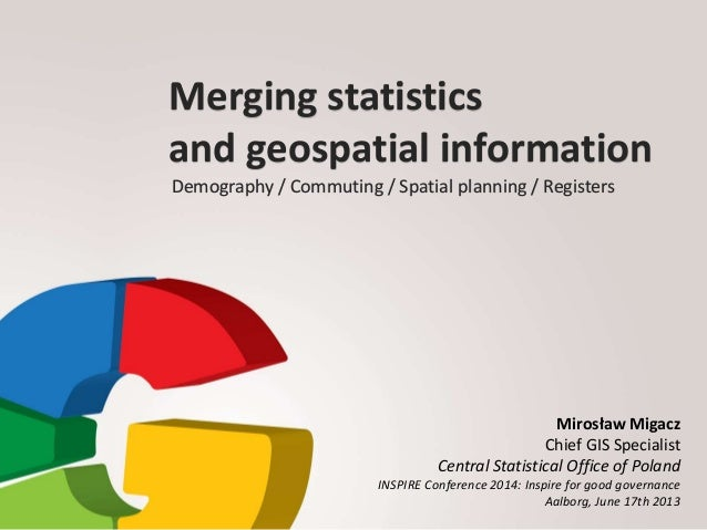 Merging statistics and geospatial information Demography / Commuting / Spatial planning / Registers Mirosław Migacz Chief ...