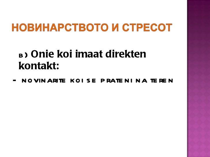 <ul><li>b)  Onie koi imaat direkten kontakt: </li></ul><ul><li>-  novinarite koi se prateni na teren </li></ul>