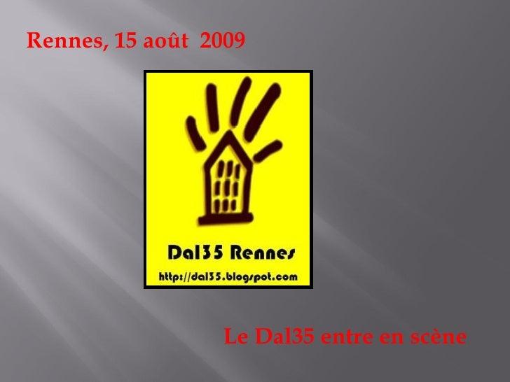 Rennes, 15 août 2009                 Le Dal35 entre en scène