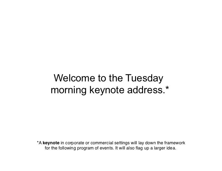 Welcome to the Tuesday        morning keynote address.*     *A keynote in corporate or commercial settings will lay down t...