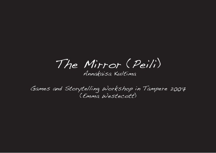 The Mirror (Peili)                Annakaisa Kultima  Games and Storytelling Workshop in Tampere 2007               (Emma W...